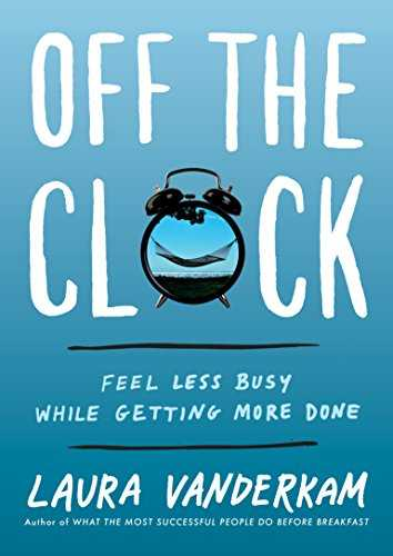 Cover of book Off the Clock: Feel Less Busy While Getting More Done
