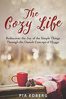 Cover of book The Cozy Life: Rediscover the Joy of the Simple Things Through the Danish Concept of Hygge