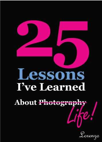 Cover of book 25 Lessons I've Learned about Photography...Life (text only)