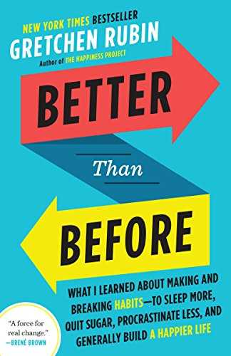 Cover of book Better Than Before: What I Learned About Making and Breaking Habits--to Sleep More, Quit Sugar, Procrastinate Less, and Generally Build a Happier Life